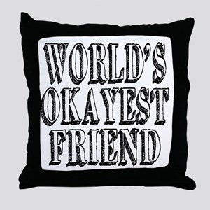 World's Okayest Friend Throw Pillow